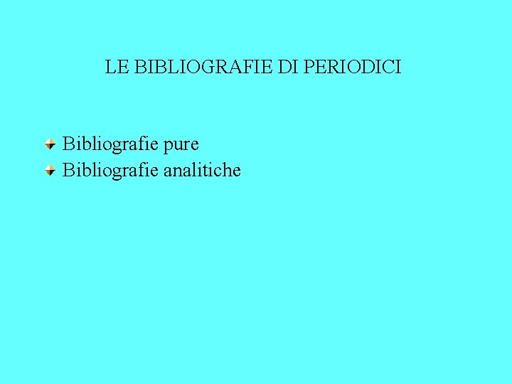 LE BIBLIOGRAFIE DI PERIODICI Bibliografie pure Bibliografie analitiche
