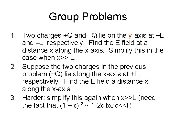 Group Problems 1. Two charges +Q and –Q lie on the y-axis at +L