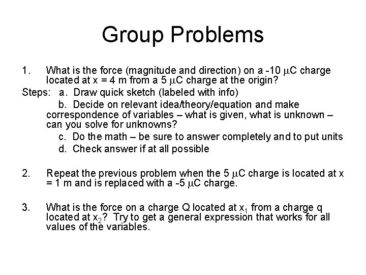 Group Problems What is the force (magnitude and direction) on a -10 m. C