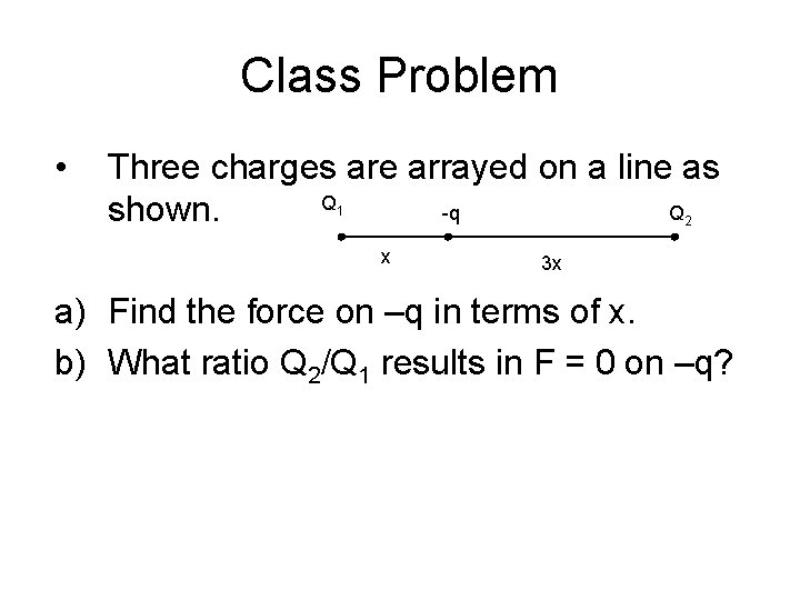 Class Problem • Three charges are arrayed on a line as Q -q Q