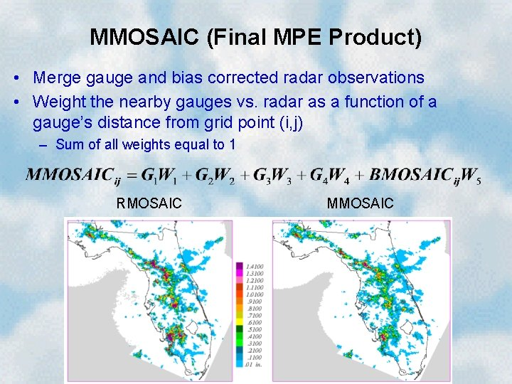MMOSAIC (Final MPE Product) • Merge gauge and bias corrected radar observations • Weight