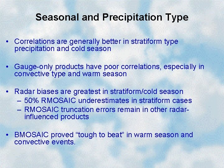 Seasonal and Precipitation Type • Correlations are generally better in stratiform type precipitation and
