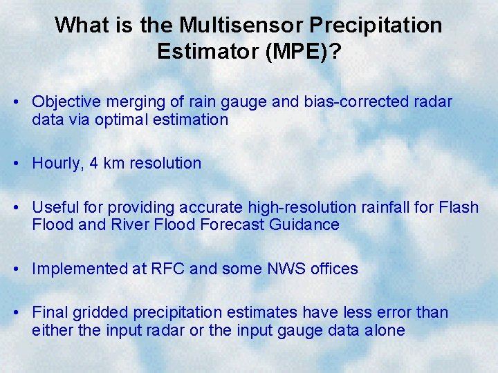 What is the Multisensor Precipitation Estimator (MPE)? • Objective merging of rain gauge and