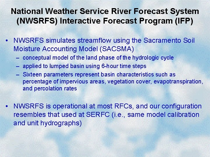National Weather Service River Forecast System (NWSRFS) Interactive Forecast Program (IFP) • NWSRFS simulates