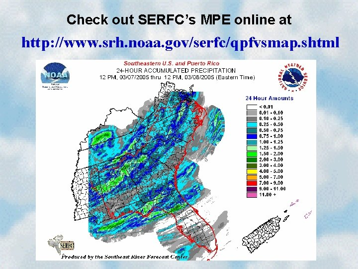 Check out SERFC's MPE online at http: //www. srh. noaa. gov/serfc/qpfvsmap. shtml