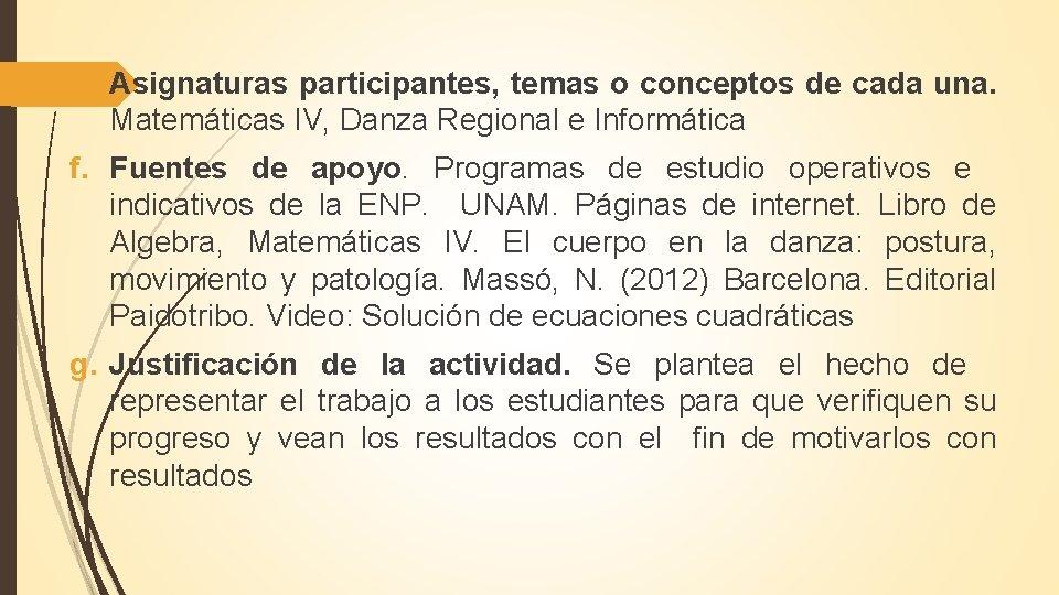 e. Asignaturas participantes, temas o conceptos de cada una. Matemáticas IV, Danza Regional e