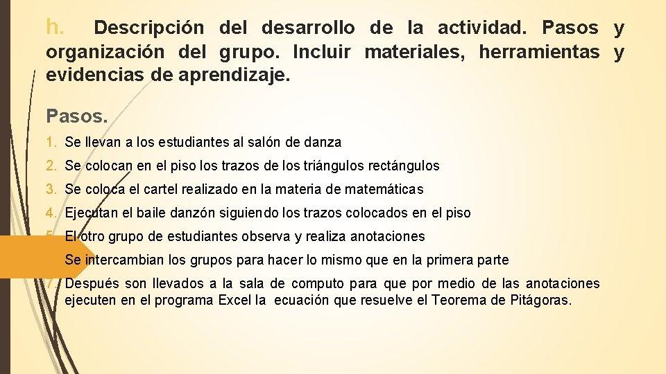 h. Descripción del desarrollo de la actividad. Pasos y organización del grupo. Incluir materiales,