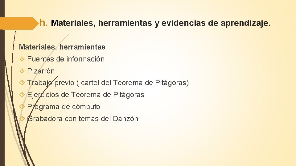 h. Materiales, herramientas y evidencias de aprendizaje. Materiales. herramientas Fuentes de información Pizarrón Trabajo