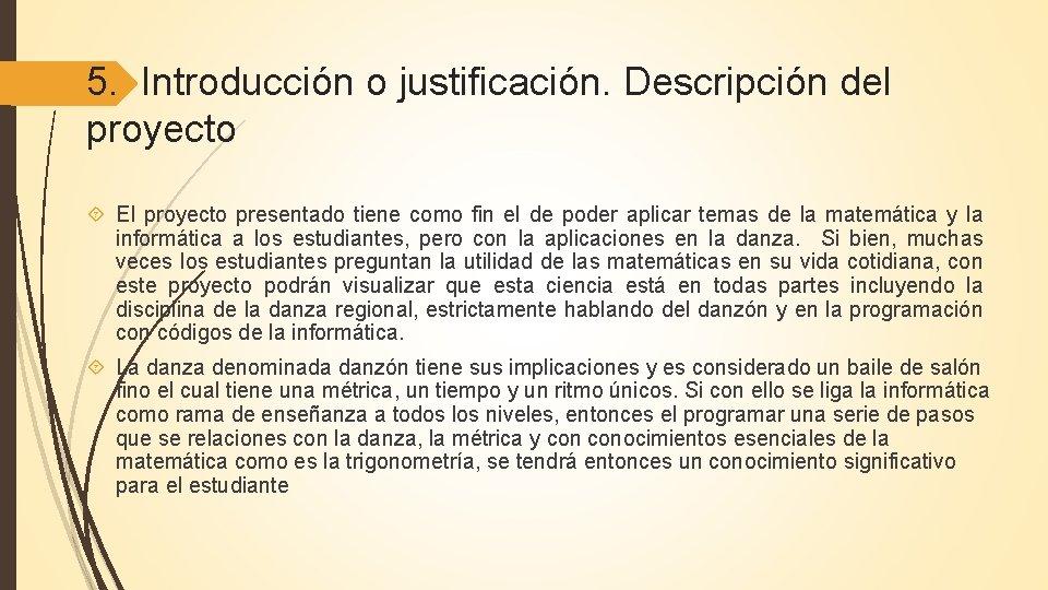 5. Introducción o justificación. Descripción del proyecto El proyecto presentado tiene como fin el
