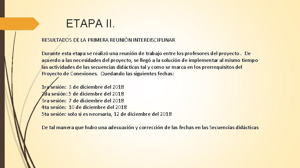 ETAPA II. RESULTADOS DE LA PRIMERA REUNIÓN INTERDISCIPLINAR Durante esta etapa se realizó una