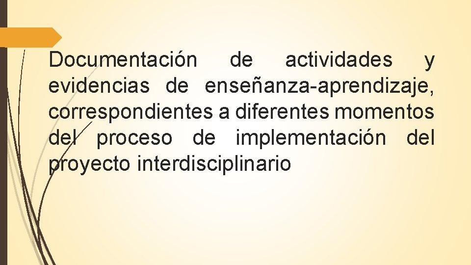 Documentación de actividades y evidencias de enseñanza-aprendizaje, correspondientes a diferentes momentos del proceso de