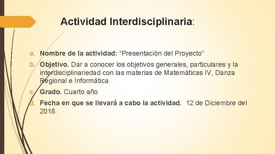 """Actividad Interdisciplinaria: a. Nombre de la actividad: """"Presentación del Proyecto"""" b. Objetivo. Dar a"""