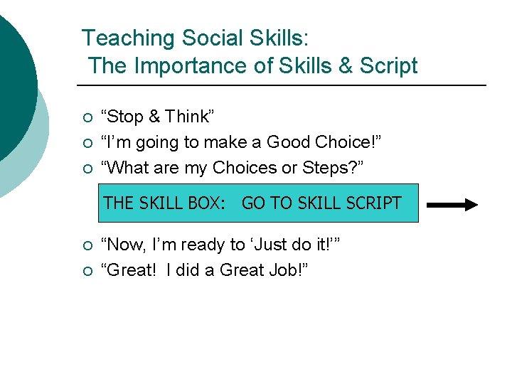"Teaching Social Skills: The Importance of Skills & Script ¡ ¡ ¡ ""Stop &"