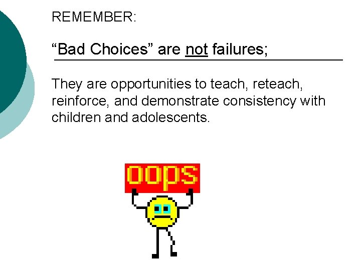 """REMEMBER: """"Bad Choices"""" are not failures; They are opportunities to teach, reinforce, and demonstrate"""