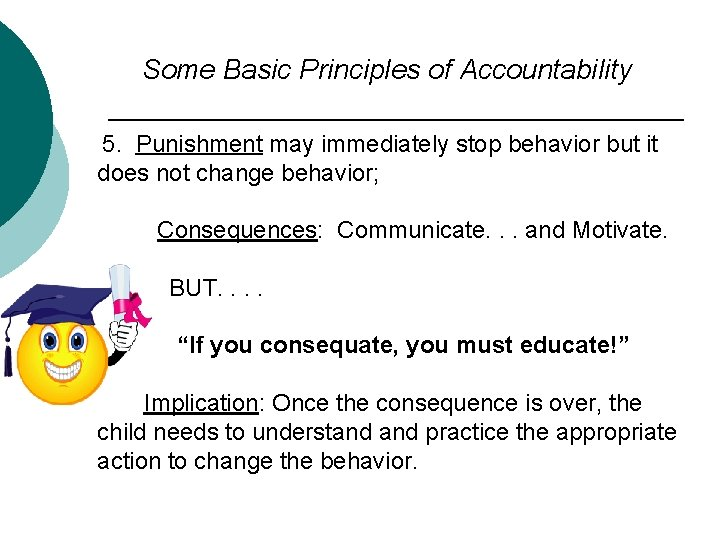 Some Basic Principles of Accountability 5. Punishment may immediately stop behavior but it does
