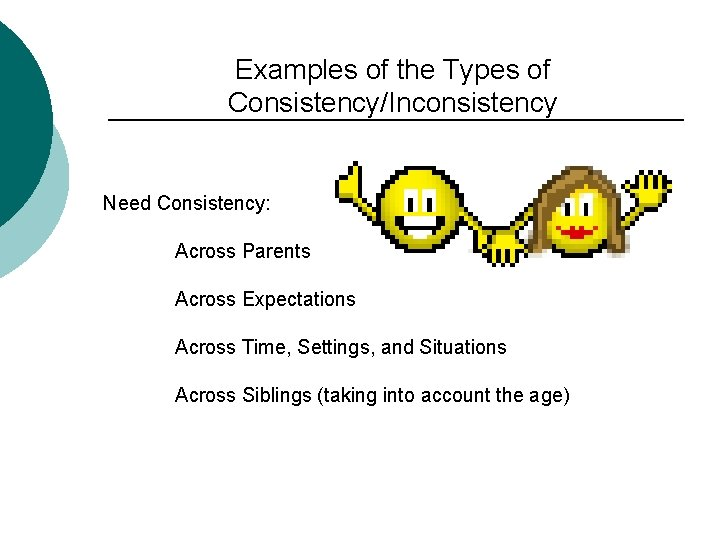 Examples of the Types of Consistency/Inconsistency Need Consistency: Across Parents Across Expectations Across Time,