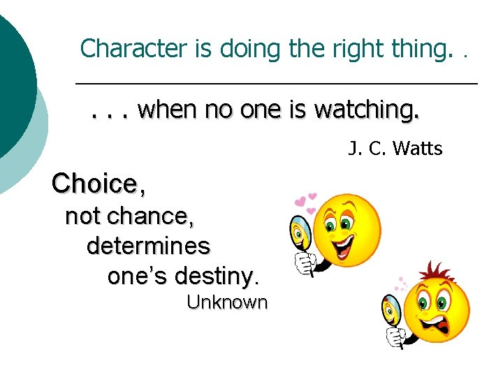 Character is doing the right thing. . . when no one is watching. J.
