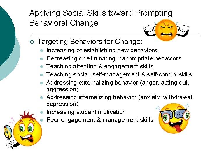 Applying Social Skills toward Prompting Behavioral Change ¡ Targeting Behaviors for Change: l l