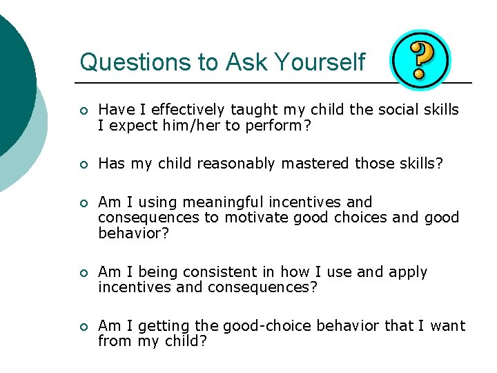 Questions to Ask Yourself ¡ Have I effectively taught my child the social skills