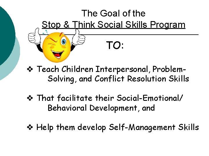The Goal of the Stop & Think Social Skills Program TO: v Teach Children