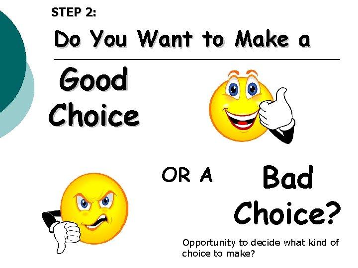 STEP 2: Do You Want to Make a Good Choice OR A Bad Choice?