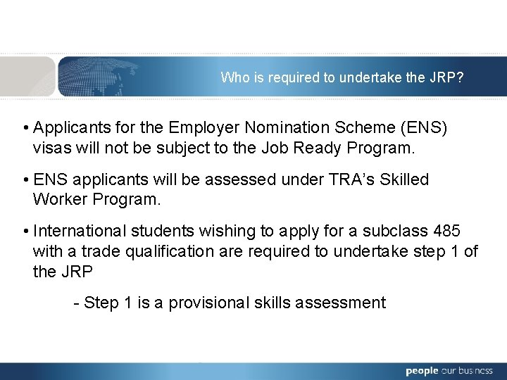 Who is required to undertake the JRP? • Applicants for the Employer Nomination Scheme