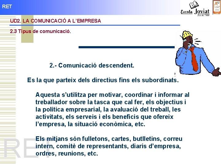 RET UD 2. LA COMUNICACIÓ A L'EMPRESA 2. 3 Tipus de comunicació. 2. -