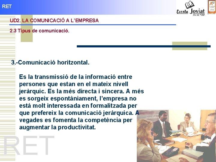 RET UD 2. LA COMUNICACIÓ A L'EMPRESA 2. 3 Tipus de comunicació. 3. -Comunicació