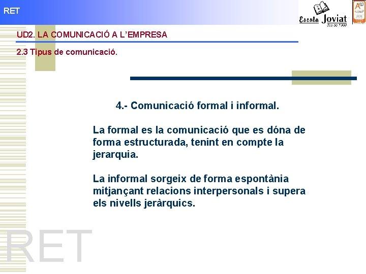 RET UD 2. LA COMUNICACIÓ A L'EMPRESA 2. 3 Tipus de comunicació. 4. -