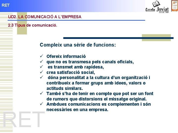 RET UD 2. LA COMUNICACIÓ A L'EMPRESA 2. 3 Tipus de comunicació. Compleix una