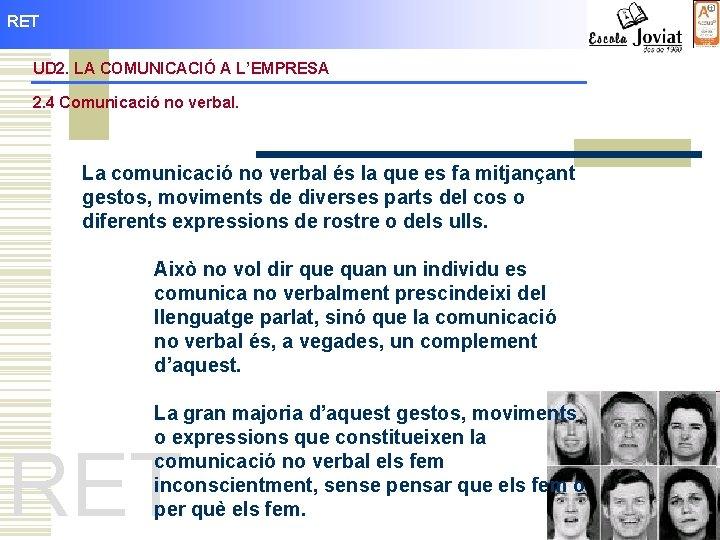 RET UD 2. LA COMUNICACIÓ A L'EMPRESA 2. 4 Comunicació no verbal. La comunicació