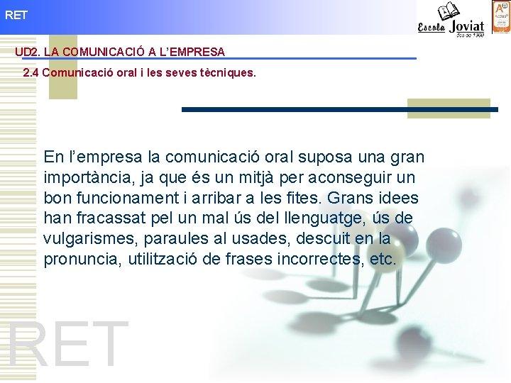 RET UD 2. LA COMUNICACIÓ A L'EMPRESA 2. 4 Comunicació oral i les seves