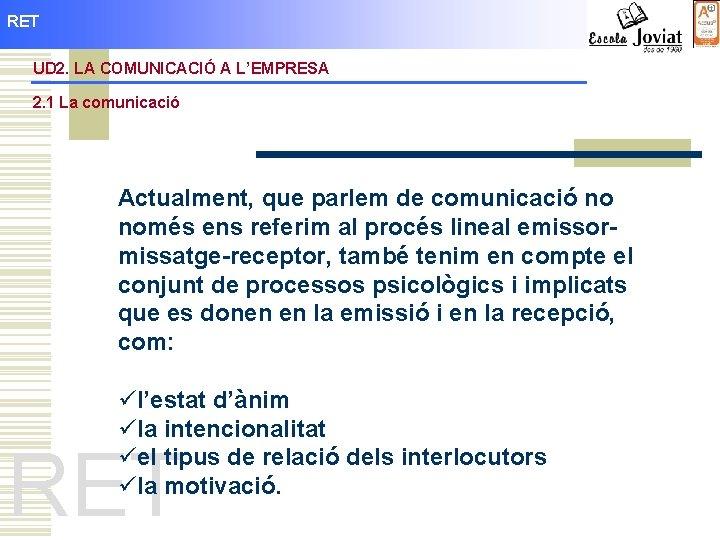 RET UD 2. LA COMUNICACIÓ A L'EMPRESA 2. 1 La comunicació Actualment, que parlem