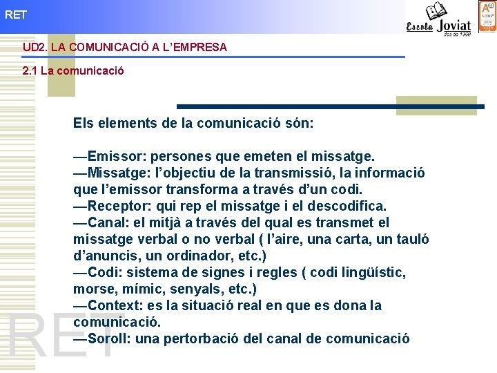 RET UD 2. LA COMUNICACIÓ A L'EMPRESA 2. 1 La comunicació Els elements de