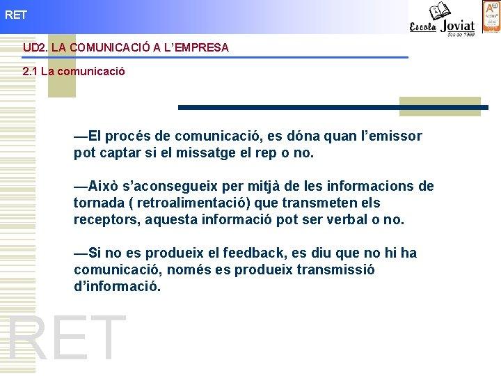 RET UD 2. LA COMUNICACIÓ A L'EMPRESA 2. 1 La comunicació —El procés de