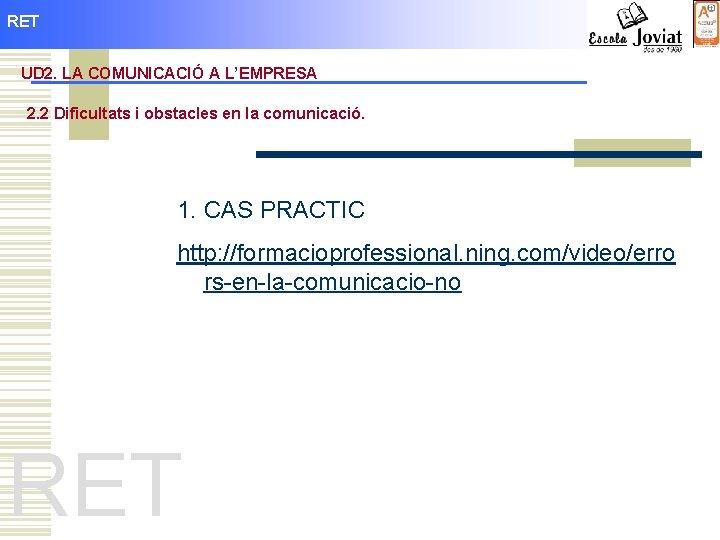 RET UD 2. LA COMUNICACIÓ A L'EMPRESA 2. 2 Dificultats i obstacles en la