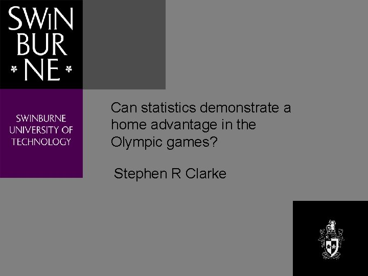 Can statistics demonstrate a home advantage in the Olympic games? Stephen R Clarke