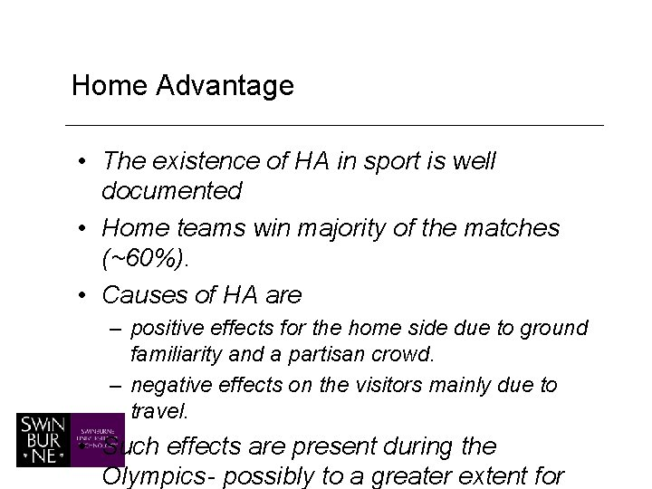 Home Advantage • The existence of HA in sport is well documented • Home