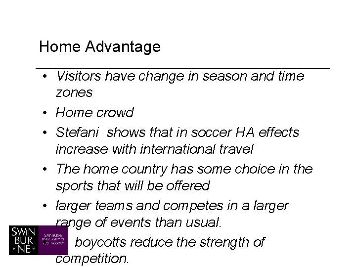 Home Advantage • Visitors have change in season and time zones • Home crowd
