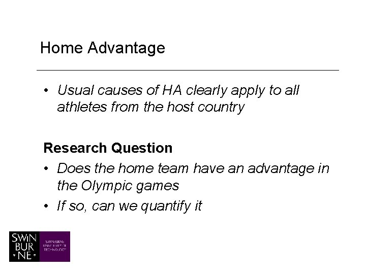Home Advantage • Usual causes of HA clearly apply to all athletes from the