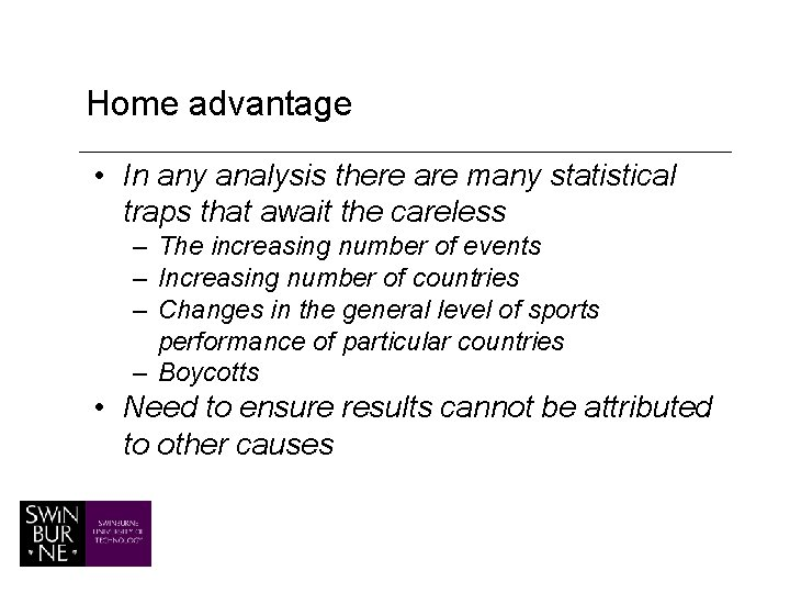 Home advantage • In any analysis there are many statistical traps that await the