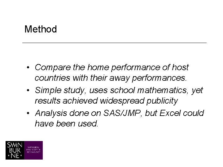 Method • Compare the home performance of host countries with their away performances. •