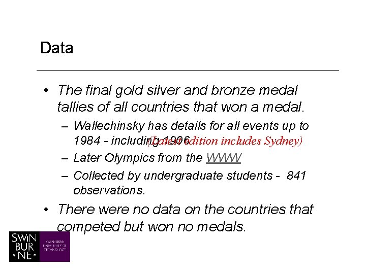 Data • The final gold silver and bronze medal tallies of all countries that