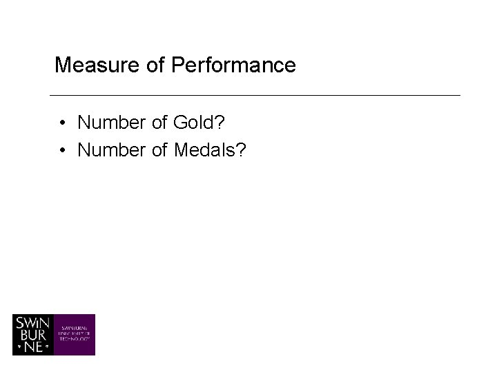 Measure of Performance • Number of Gold? • Number of Medals?