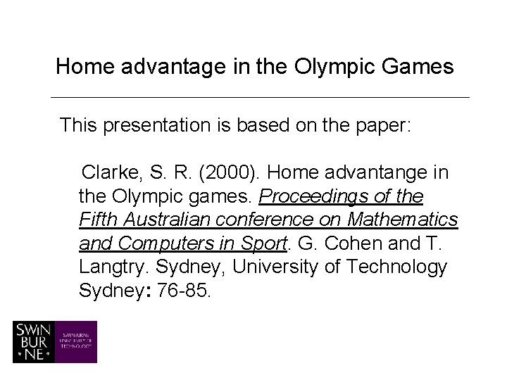 Home advantage in the Olympic Games This presentation is based on the paper: Clarke,