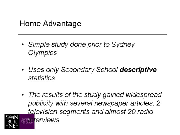 Home Advantage • Simple study done prior to Sydney Olympics • Uses only Secondary