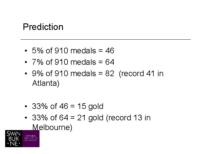 Prediction • 5% of 910 medals = 46 • 7% of 910 medals =