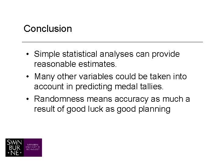Conclusion • Simple statistical analyses can provide reasonable estimates. • Many other variables could