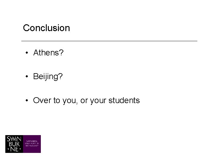Conclusion • Athens? • Beijing? • Over to you, or your students