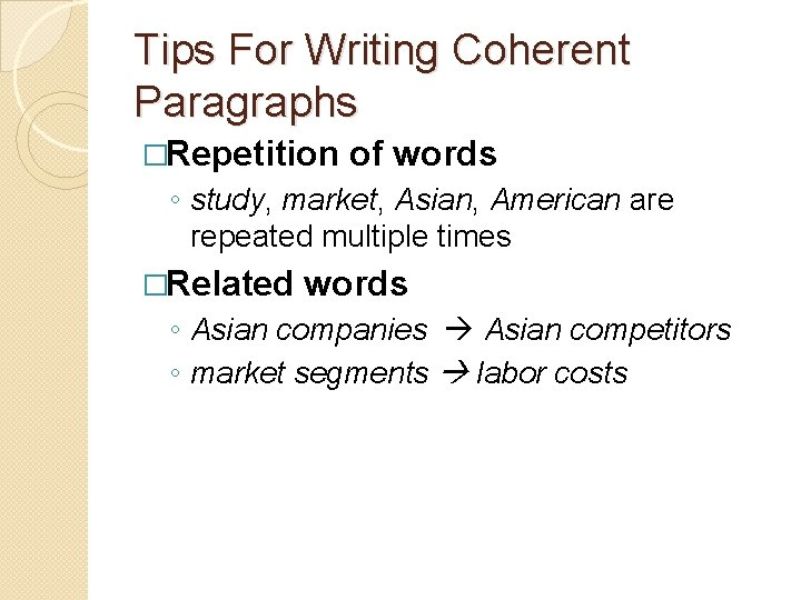 Tips For Writing Coherent Paragraphs �Repetition of words ◦ study, market, Asian, American are